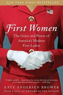 First Women : The Grace and Power of America's Modern First Ladies, Paperback / softback Book
