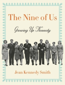 The Nine of Us : Growing Up Kennedy, Hardback Book