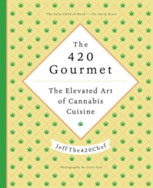 The 420 Gourmet : The Elevated Art of Cannabis Cuisine, Hardback Book