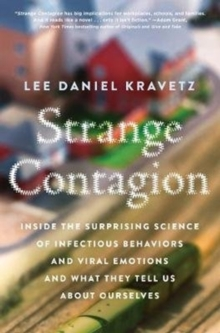 Strange Contagion : Inside the Surprising Science of Infectious Behaviors and Viral Emotions and What They Tell Us About Ourselves, Paperback / softback Book