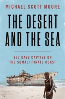 The Desert and the Sea : 977 Days Captive on the Somali Pirate Coast, Hardback Book