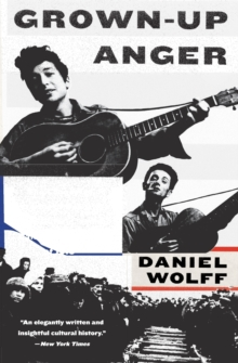 Grown-Up Anger : The Connected Mysteries of Bob Dylan, Woody Guthrie, and the Calumet Massacre of 1913, Paperback / softback Book