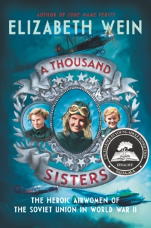 A Thousand Sisters : The Heroic Airwomen of the Soviet Union in World War II, EPUB eBook