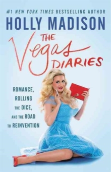The Vegas Diaries : Romance, Rolling the Dice, and the Road to Reinvention, Paperback Book