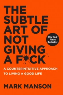 The Subtle Art of Not Giving a F*ck : A Counterintuitive Approach to Living a Good Life, Hardback Book