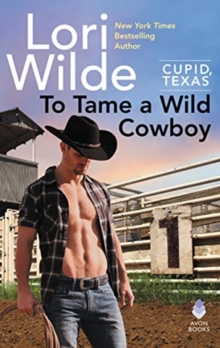 To Tame a Wild Cowboy : Cupid, Texas, Paperback / softback Book