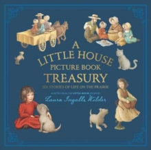 A Little House Picture Book Treasury : Six Stories of Life on the Prairie, Hardback Book