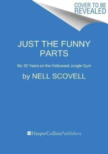 Just the Funny Parts : ... And a Few Hard Truths About Sneaking into the Hollywood Boys' Club, Hardback Book