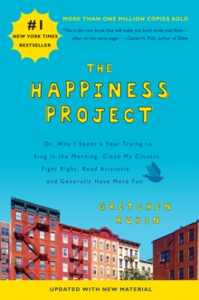 The Happiness Project (Revised Edition) : Or, Why I Spent a Year Trying to Sing in the Morning, Clean My Closets, Fight Right, Read Aristotle, and Generally Have More Fun, EPUB eBook