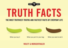 Truth Facts : The Truthiest Truths and Factiest Facts of Everyday Life, Paperback / softback Book