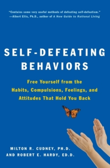 Self-Defeating Behaviors : Free Yourself from the Habits, Compulsions, Feelings, and Attitudes That Hold You Back, Paperback / softback Book