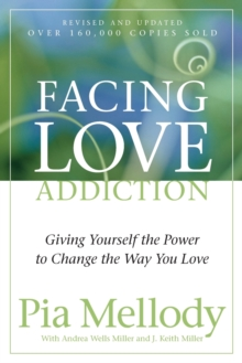 Facing Love Addiction : Giving Yourself the Power to Change the Way You Love, Paperback / softback Book