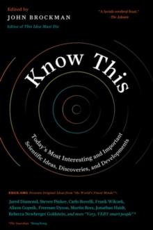 Know This : Today's Most Interesting and Important Scientific Ideas, Discoveries, and Developments, Paperback Book