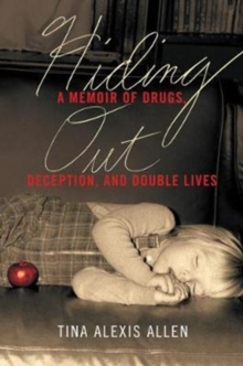 Hiding Out : A Memoir of Drugs, Deception, and Double Lives, Hardback Book