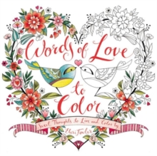 Words of Love to Color : Sweet Thoughts to Live and Color By, Paperback / softback Book