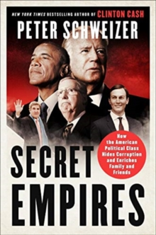 Secret Empires : How the American Political Class Hides Corruption and Enriches Family and Friends, Paperback / softback Book