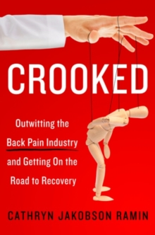 Crooked : Outwitting the Back Pain Industry and Getting on the Road to Recovery, Hardback Book