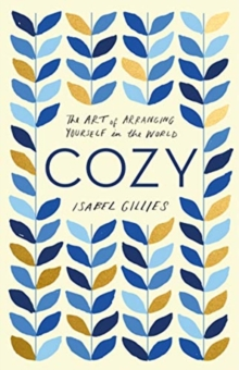Cozy : The Art of Arranging Yourself in the World, Hardback Book
