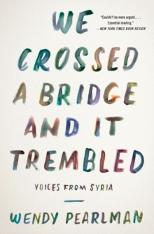 We Crossed a Bridge and It Trembled : Voices from Syria, Paperback / softback Book