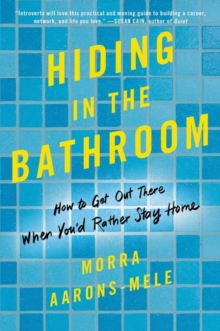 Hiding in the Bathroom : How to Get Out There When You'd Rather Stay Home, Paperback / softback Book