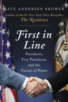 First in Line : Presidents, Vice Presidents, and the Pursuit of Power, Hardback Book