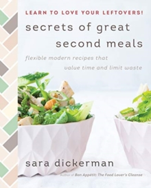 Secrets of Great Second Meals : Flexible Modern Recipes That Value Time and Limit Waste, Hardback Book