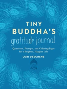 Tiny Buddha's Gratitude Journal : Questions, Prompts, and Coloring Pages for a Brighter, Happier Life, Hardback Book