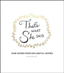 That's What She Said : Wise Words from Influential Women, Hardback Book