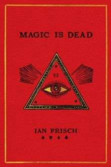 Magic Is Dead : My Journey into the World's Most Secretive Society of Magicians, Hardback Book