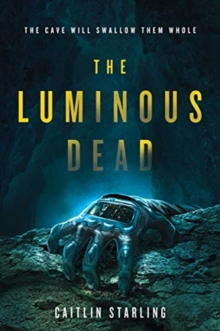 The Luminous Dead : A Novel, Paperback / softback Book