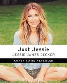 Just Jessie : My Guide to Love, Life, Family, and Food, Paperback / softback Book