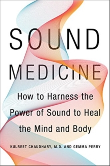 Sound Medicine : How to Use the Ancient Science of Sound to Heal the Body and Mind, Hardback Book