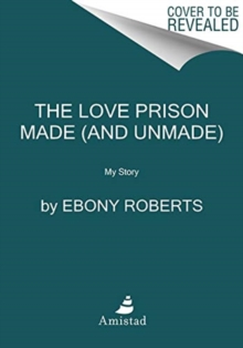 The Love Prison Made and Unmade : My Story, Hardback Book