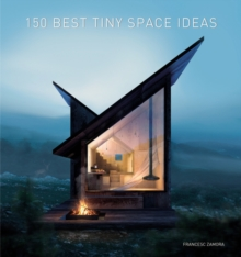 150 Best Tiny Space Ideas, Hardback Book