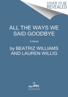 All the Ways We Said Goodbye : A Novel of the Ritz Paris, Hardback Book