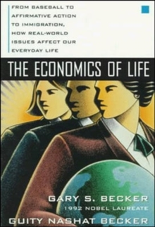 Economics of Life : From Baseball to Affirmative Action to Immigration - How Real-world Issues Affect Our Everyday Life, Paperback Book