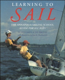 Learning to Sail: The Annapolis Sailing School Guide for Young Sailors of All Ages, Paperback / softback Book