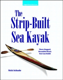 The Strip-Built Sea Kayak: Three Rugged, Beautiful Boats You Can Build, Paperback Book