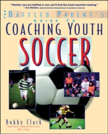 The Baffled Parent's Guide to Coaching Youth Soccer, Paperback / softback Book