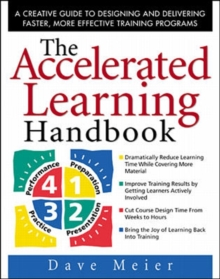 The Accelerated Learning Handbook: A Creative Guide to Designing and Delivering Faster, More Effective Training Programs, Hardback Book