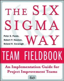 The Six Sigma Way Team Fieldbook: An Implementation Guide for Process Improvement Teams, Hardback Book