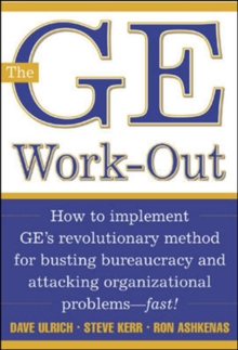 The GE Work-Out : How to Implement GE's Revolutionary Method for Busting Bureaucracy & Attacking Organizational Proble, Hardback Book