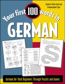 Your First 100 Words in German : German for Total Beginners Through Puzzles and Games, Paperback / softback Book