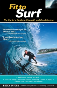 Fit to Surf : The Surfer's Guide to Strength and Conditioning, Paperback Book