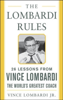 The Lombardi Rules : 25 Lessons from Vince Lombardi--the World's Greatest Coach, Hardback Book
