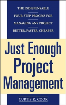 Just Enough Project Management:  The Indispensable Four-step Process for Managing Any Project, Better, Faster, Cheaper, Paperback / softback Book