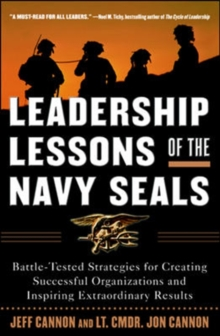 Leadership Lessons of the Navy SEALS: Battle-Tested Strategies for Creating Successful Organizations and Inspiring Extraordinary Results, Paperback / softback Book