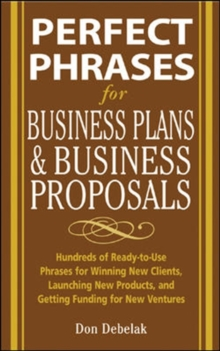 Perfect Phrases for Business Proposals and Business Plans : Hundreds of Ready-to-use Phrases for Winning New Clients, Launching New Products, and Getting the Funding You Need, Paperback Book