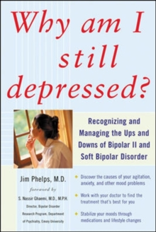 Why Am I Still Depressed? Recognizing and Managing the Ups and Downs of Bipolar II and Soft Bipolar Disorder, Paperback Book