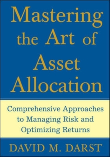 Mastering the Art of Asset Allocation : Comprehensive Approaches to Managing Risk and Optimizing Returns, Hardback Book